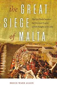 the great siege amazon com the great siege of malta the epic battle between the