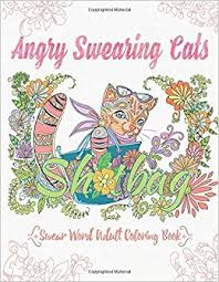 Amazon Angry Swearing Cats Creative Sweary Coloring Book For Adults With Funny Cursing Words Swear Word And Relax Volume 2