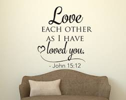 Bible Verse Wall Decal Love Each Other As I Have Loved You Quote