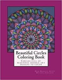 Amazon Beautiful Circles Coloring Book Full Of Doodle Art Designs To Color Oodles Doodles Volume 1 9781517056049 Dwyanna