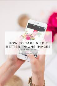 How to Take Better iPhone and Edit with Pic Tap Go