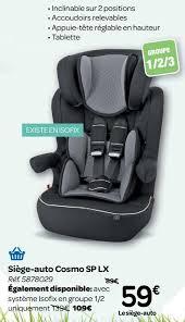 carrefour siege auto tex carrefour promotion siège auto cosmo sp lx tex baby siège