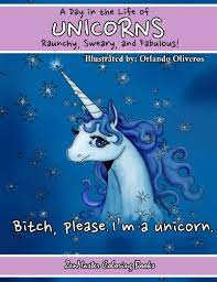 Unicorns A Day In The Life Raunchy Sweary And Fabulous Fantasy Adult Coloring Book Of