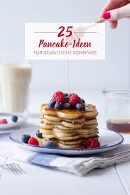 pancake rezepte 25 kleine seelenschmeichler aus der pfanne