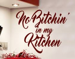 Kitchen Wall Decor Decal Words No Bitchin In My Funny