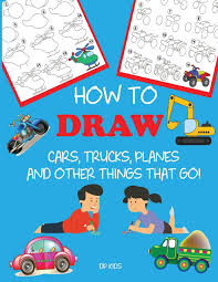 100 Cars And Trucks And Things That Go How To Draw Planes And Other Learn