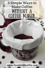 3 Simple Ways To Make Coffee Without A Maker