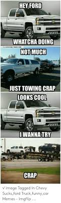 100 Ford Trucks Suck 25 Best Memes About Chevy S Memes Chevy S Memes