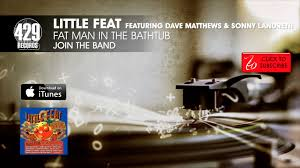little feat featuring dave matthews sonny landreth fat man in