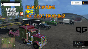 Farming Simulator 2015 Hauling- Heavy And Hot Shot Trucking ...