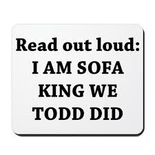 i am sofa king we todd did nrtradiant com