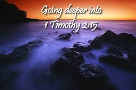 Going Deeper In 1 Timothy 215 On Women Ministry Blog By Cheryl Schatz