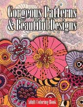 Gorgeous Patterns Beautiful Designs Adult Coloring Book