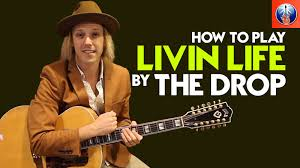 How To Play Livin Life By The Drop