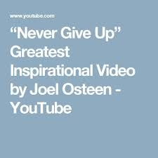 Never Give Up Greatest Inspirational Video By Joel Osteen