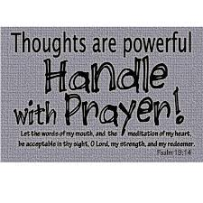 Thoughts Are Powerful Handle With Prayer