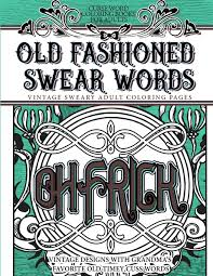 Amazon Curse Word Coloring Books For Adults Old Fashion Swear Words Vintage Sweary Adult Pages Designs With Grandmas Favorite