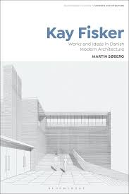 103 A Parallel Architecture Kay Fisker Works Nd Ideas In Danish Modern Rchitecture Bloomsbury Studies In Modern Rchitecture Martin Soberg Bloomsbury Visual Rts