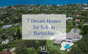 100 Best Dream Houses 7 Homes For Sale In Barbados 7th Heaven Properties