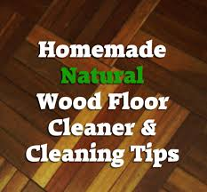 Steam Clean Wood Floors by Homemade Natural Wood Floor And Cleaning Tips Dengarden