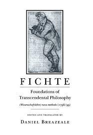 Fichte Foundations Of Transcendental Philosophy Wissenschaftslehre Nova Methodo 1796 99