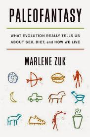 We Tend To Idealize Our Ancestors As If They Had The Perfect Life And Diet In Highly Readable Style Marlene Zuk Downplays Paleo Heritage