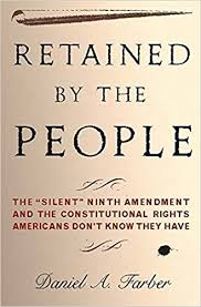 Retained By The People Silent Ninth Amendment And Constitutional Rights Americans Dont Know They Have First Edition
