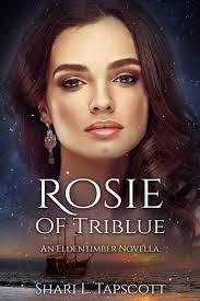 Rosie Of Triblue An Eldentimber Novella Shari L Tapscott