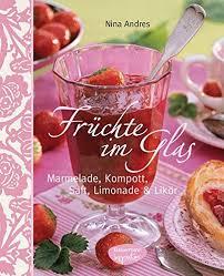 früchte im glas marmelade kompott saft limonade und