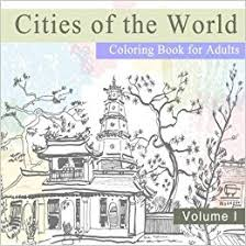 Cities Of The World Coloring Book For Adults Travel And Relaxation A Vacation Destination With International Scenery Landmarks From Europe
