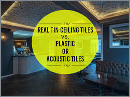 real tin ceiling tiles vs plastic or acoustic tiles
