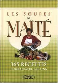 la cuisine de maite amazon fr soupes de maite 365 recettes maite livres