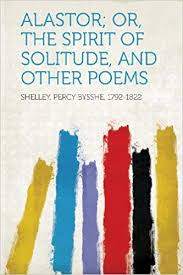 Alastor Or The Spirit Of Solitude And Other Poems Shelley Percy Bysshe 1792 1822 9781314426038 Amazon Books
