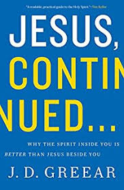 Jesus Continued Why The Spirit Inside You Is Better Than Beside