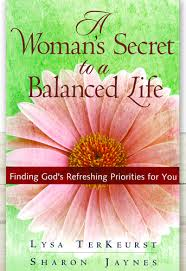 A WOMANS SECRET TO BALANCED LIFE FINDING GODS REFRESHING PRIORITIES FOR YOU LYSA TERKEURST SHARON JAYNES 2200