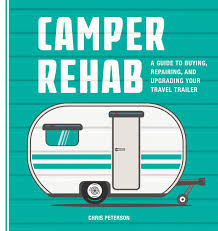 100 Vintage Travel Trailers For Sale Oregon Camper Rehab A Guide To Buying Repairing And Upgrading Your