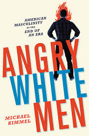 Angry White Men American Masculinity At The End Of An Erainfo Outline
