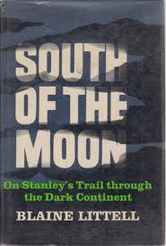 Image For SOUTH OF THE MOON On Stanleys Trail Through The Dark Continent