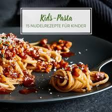 nudeln für kleine spaghettimonster 15 einfache pastarezepte