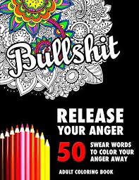 BULLSHIT 50 Swear Words To Color Your Anger Away Release Stress Relief Curse Coloring Book For Adults By Randy Johnson 2017