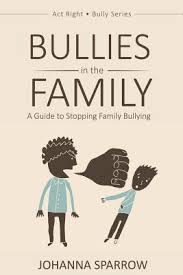 Bullies In The Family A Guide To Stopping Bullying Act Right Bully Series Volume 1