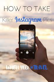 How to Take Killer Instagram Pics When you Travel