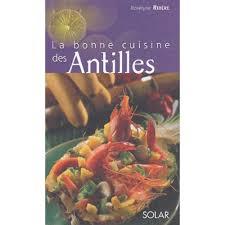 cuisine des antilles la bonne cuisine des antilles livre cuisines du monde cultura