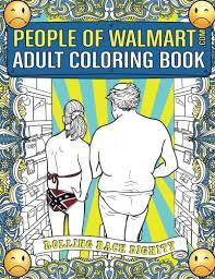 Amazon People Of Walmart Adult Coloring Book Rolling Back Dignity 9781945056086 Andrew Kipple Adam Luke Wherry Books