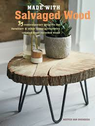 100 Projects Contemporary Furniture Made With Salvaged Wood Book By Hester Van Overbeek Official