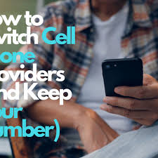 How To Switch Cell Phone Carriers And Keep Your Phone Number