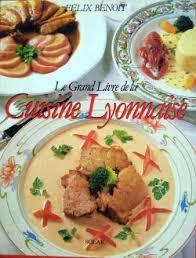 recette cuisine lyonnaise le grand livre de la cuisine lyonnaise félix benoit babelio