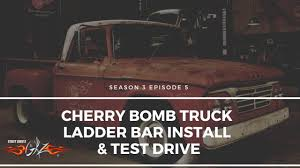 100 Truck Ladder Bars Cherry Bomb Bar Install Test Drive S3 Ep5 YouTube