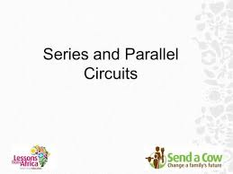 Series And Parallel Circuits Objectives To Learn What An Electrical Circuit Is