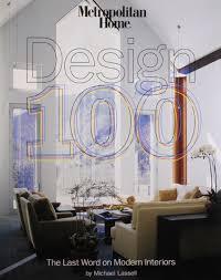 100 Modern Interior Magazine Metropolitan Home Design 100 The Last Word On